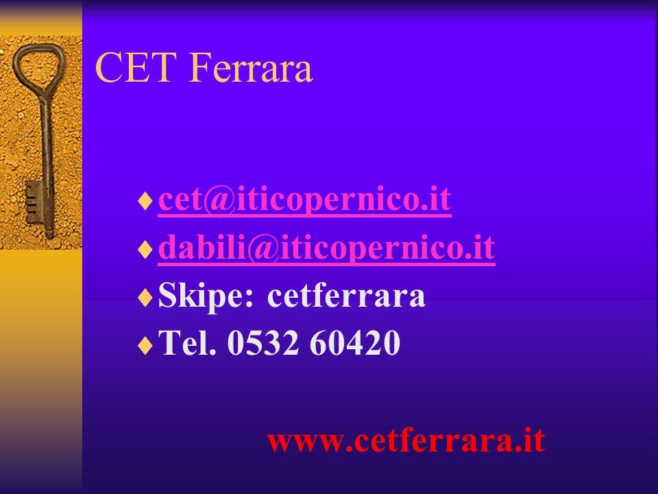 CET Ferrara  cet@iticopernico.it cet@iticopernico.it  dabili@iticopernico.it dabili@iticopernico.it  Skipe: cetferrara  Tel.
