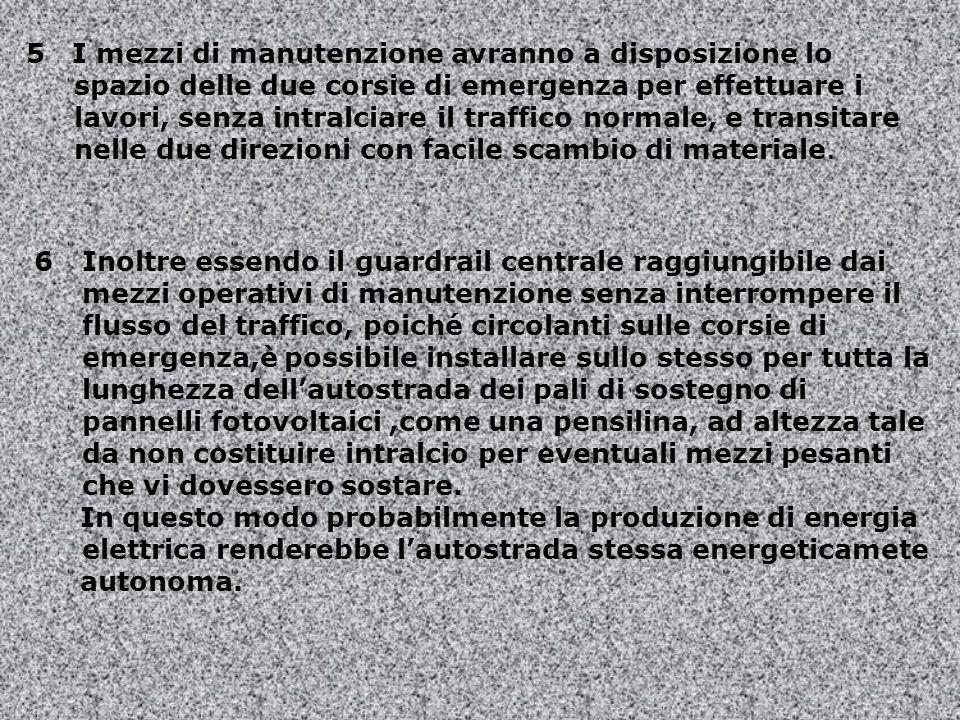 5 I mezzi di manutenzione avranno a disposizione lo spazio delle due corsie di emergenza per effettuare i lavori, senza intralciare il traffico normale, e transitare nelle due direzioni con facile scambio di materiale.