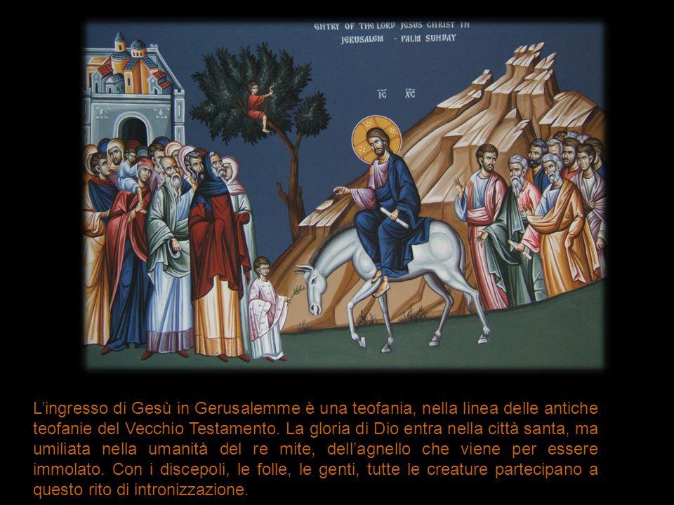 L'ingresso di Gesù in Gerusalemme è una teofania, nella linea delle antiche teofanie del Vecchio Testamento. La gloria di Dio entra nella città santa,