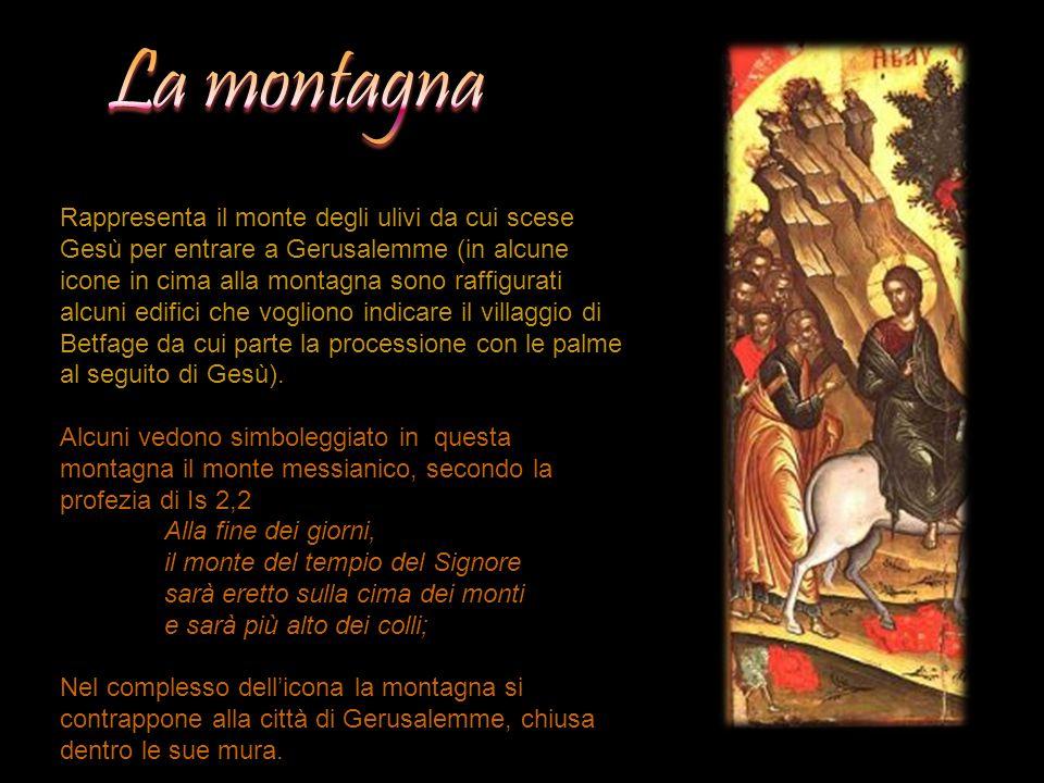 Rappresenta il monte degli ulivi da cui scese Gesù per entrare a Gerusalemme (in alcune icone in cima alla montagna sono raffigurati alcuni edifici ch