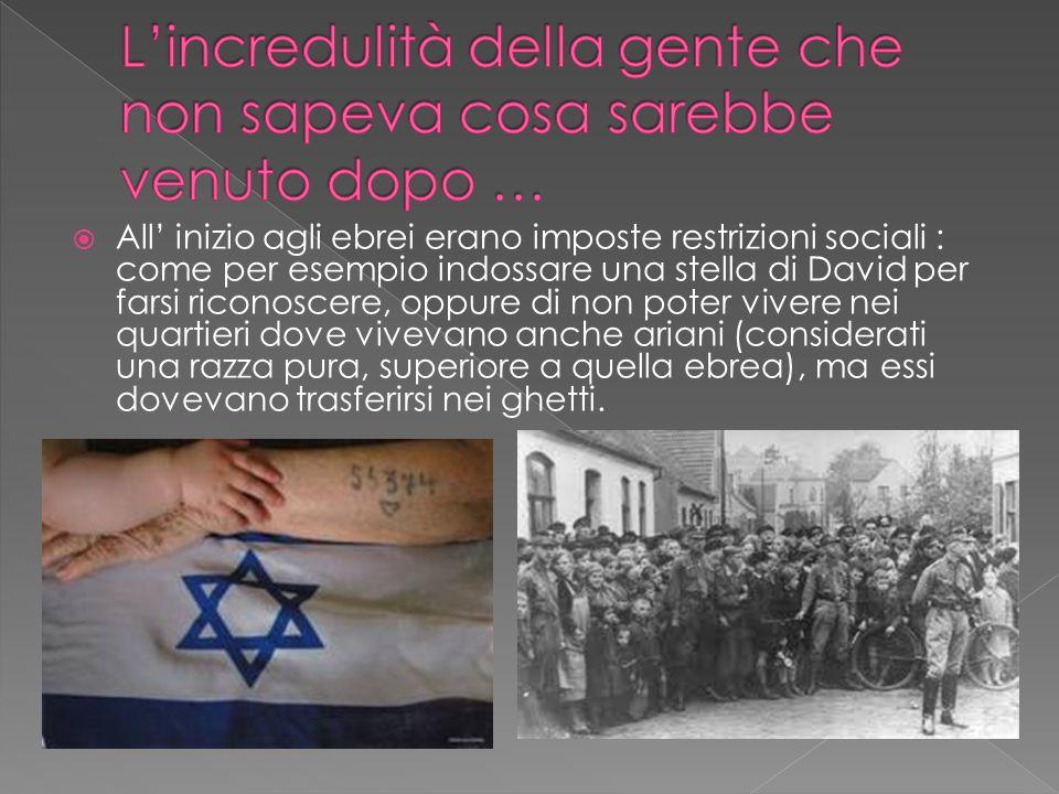  All' inizio agli ebrei erano imposte restrizioni sociali : come per esempio indossare una stella di David per farsi riconoscere, oppure di non poter