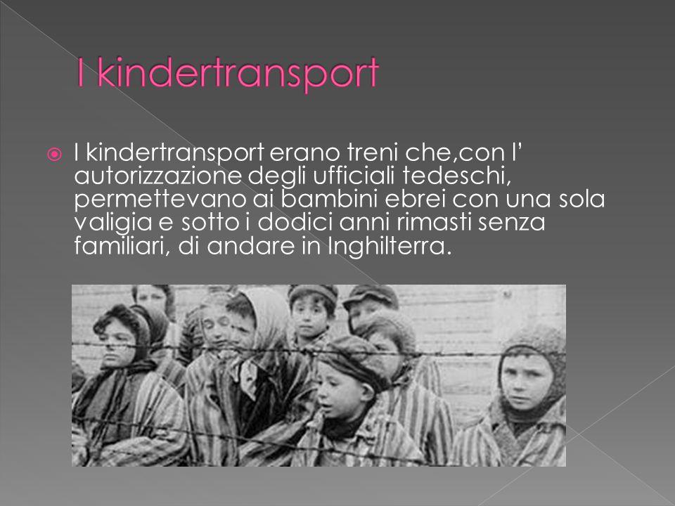  I kindertransport erano treni che,con l' autorizzazione degli ufficiali tedeschi, permettevano ai bambini ebrei con una sola valigia e sotto i dodic