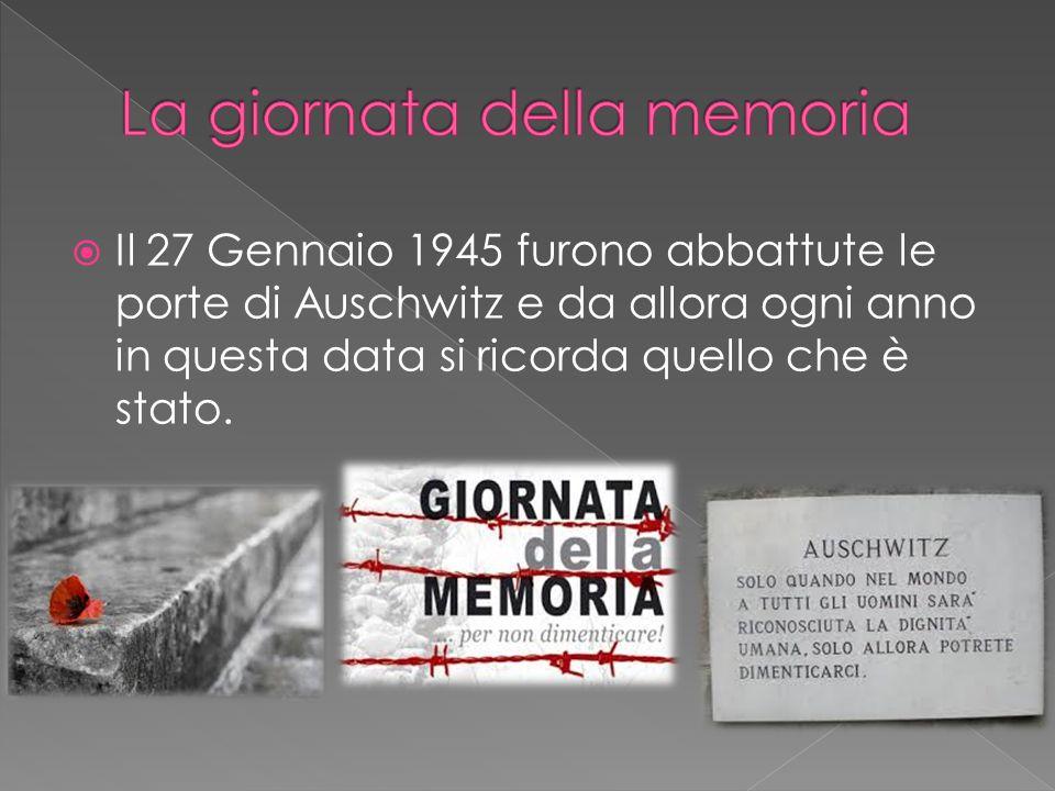  Il 27 Gennaio 1945 furono abbattute le porte di Auschwitz e da allora ogni anno in questa data si ricorda quello che è stato.