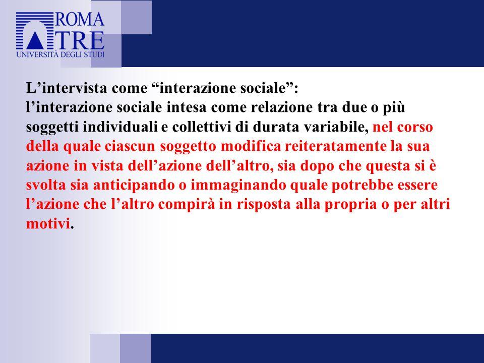 """L'intervista come """"interazione sociale"""": l'interazione sociale intesa come relazione tra due o più soggetti individuali e collettivi di durata variabi"""