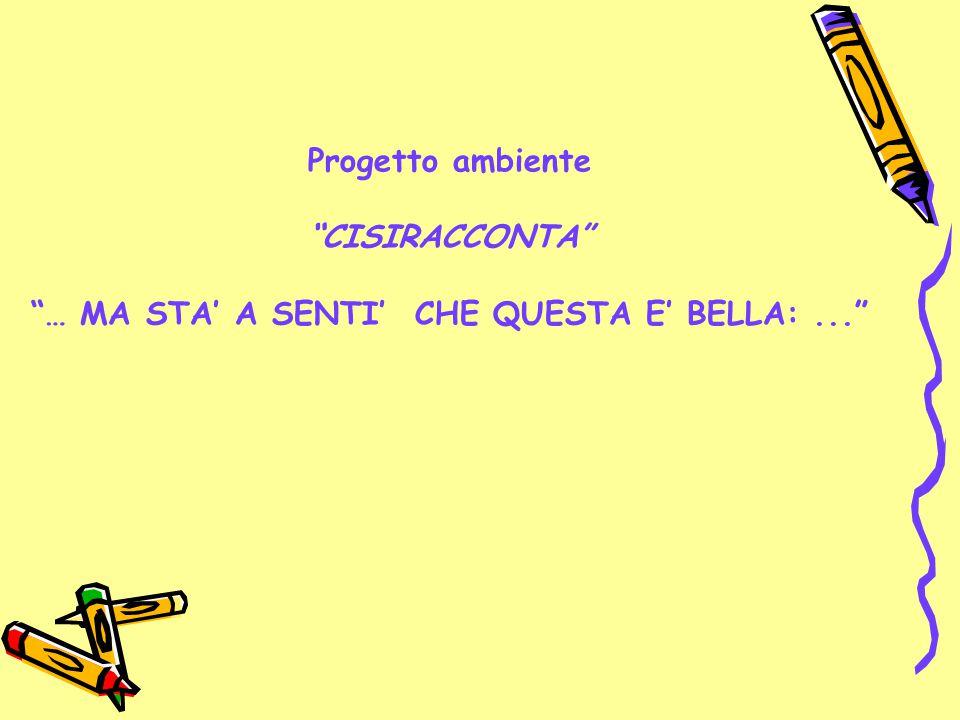 """Progetto ambiente """"CISIRACCONTA"""" """"… MA STA' A SENTI' CHE QUESTA E' BELLA:..."""""""