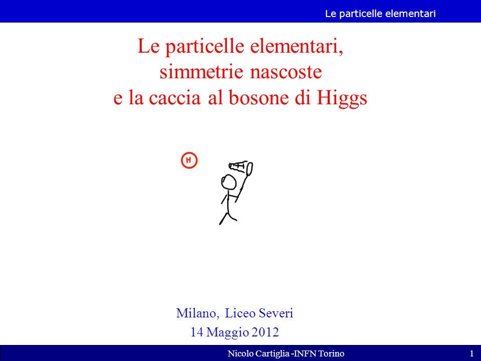 Le particelle elementari Nicolo Cartiglia -INFN Torino22 La massa dei leptoni e quark Idea chiave: Leptoni e quark non hanno massa La massa è una proprietà che viene acquisita attraverso l'interazione con il bosone di Higgs: sembrano avere massa perché interagiscono con il bosone di Higgs e diventano più difficili da spostare.