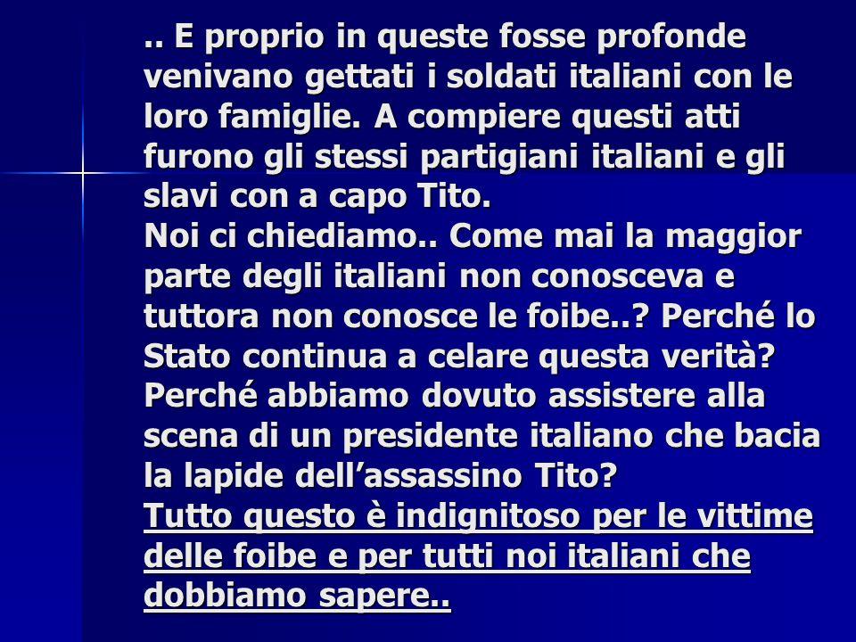 ..E proprio in queste fosse profonde venivano gettati i soldati italiani con le loro famiglie.