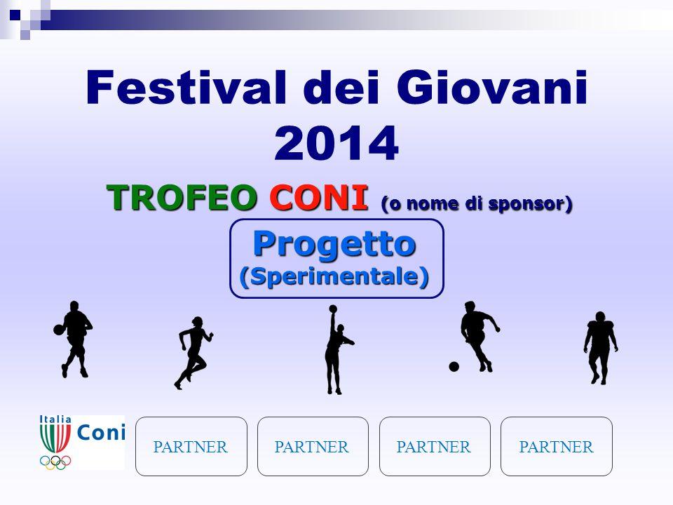 Festival dei Giovani 2014 Progetto(Sperimentale) TROFEO CONI (o nome di sponsor) PARTNER