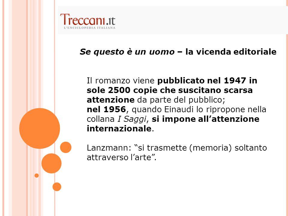 Il romanzo viene pubblicato nel 1947 in sole 2500 copie che suscitano scarsa attenzione da parte del pubblico; nel 1956, quando Einaudi lo ripropone n