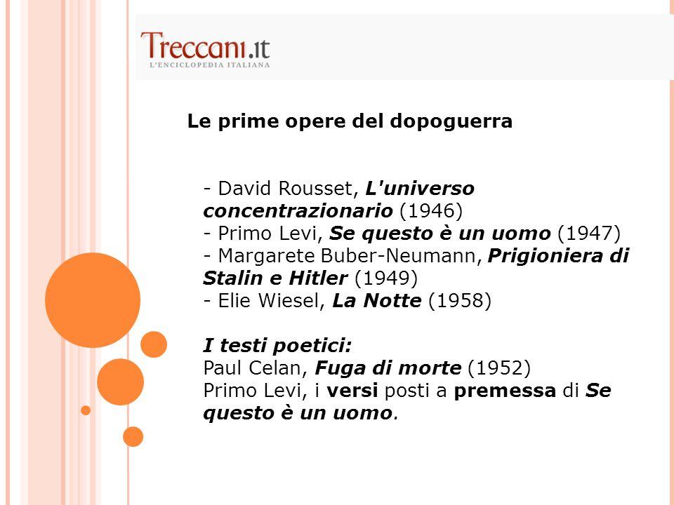 - David Rousset, L'universo concentrazionario (1946) - Primo Levi, Se questo è un uomo (1947) - Margarete Buber-Neumann, Prigioniera di Stalin e Hitle