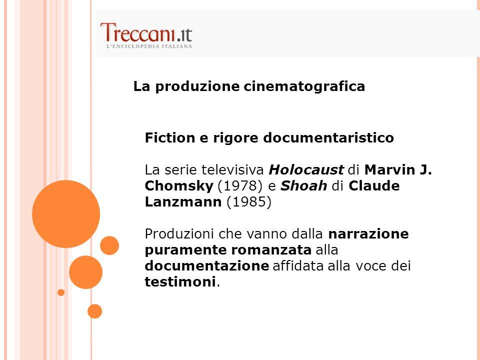 Fiction e rigore documentaristico La serie televisiva Holocaust di Marvin J. Chomsky (1978) e Shoah di Claude Lanzmann (1985) Produzioni che vanno dal