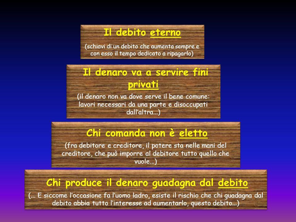 Il denaro va a servire fini privati (il denaro non va dove serve il bene comune: lavori necessari da una parte e disoccupati dall'altra...) Il denaro
