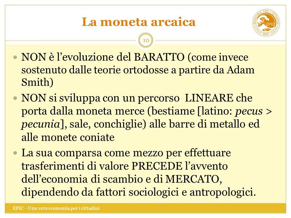 La moneta arcaica EPIC - Una vera economia per i cittadini 10 NON è l'evoluzione del BARATTO (come invece sostenuto dalle teorie ortodosse a partire d