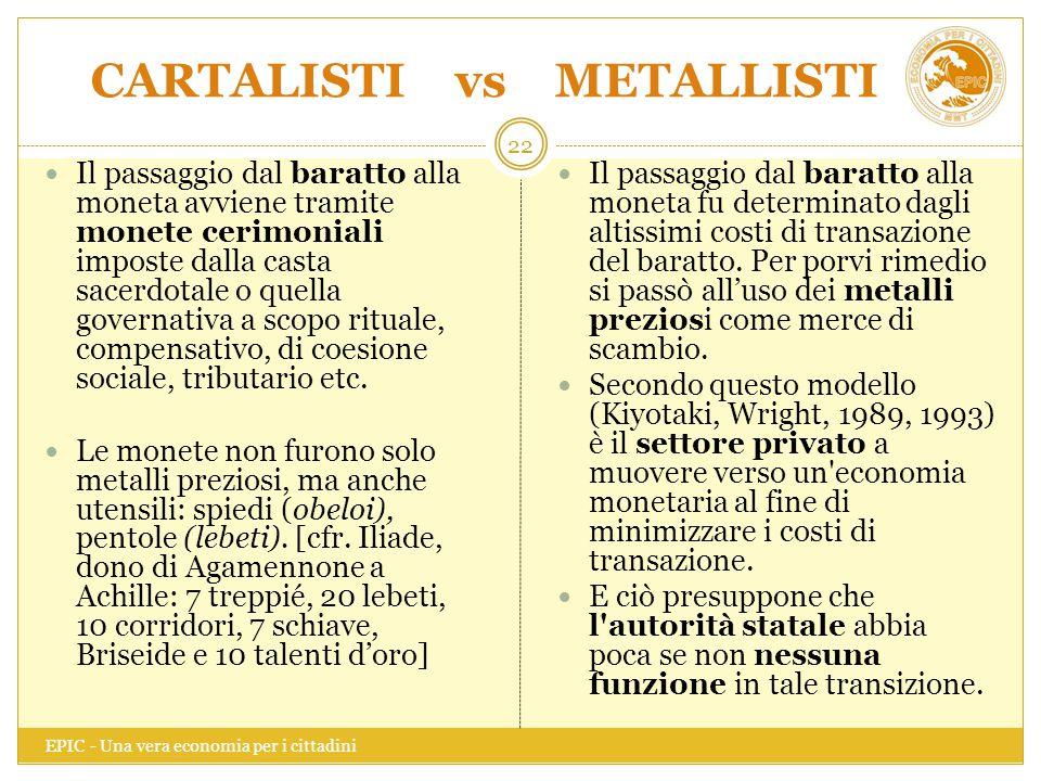 CARTALISTI vs METALLISTI EPIC - Una vera economia per i cittadini 22 Il passaggio dal baratto alla moneta avviene tramite monete cerimoniali imposte d