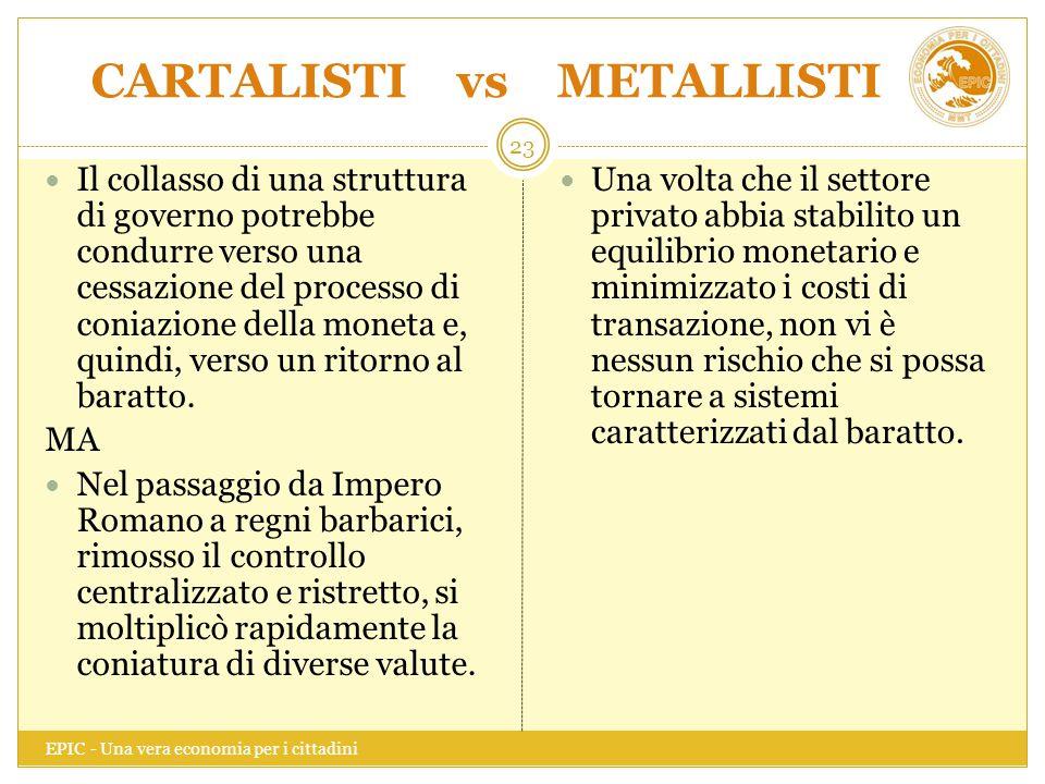 CARTALISTI vs METALLISTI EPIC - Una vera economia per i cittadini 23 Il collasso di una struttura di governo potrebbe condurre verso una cessazione de