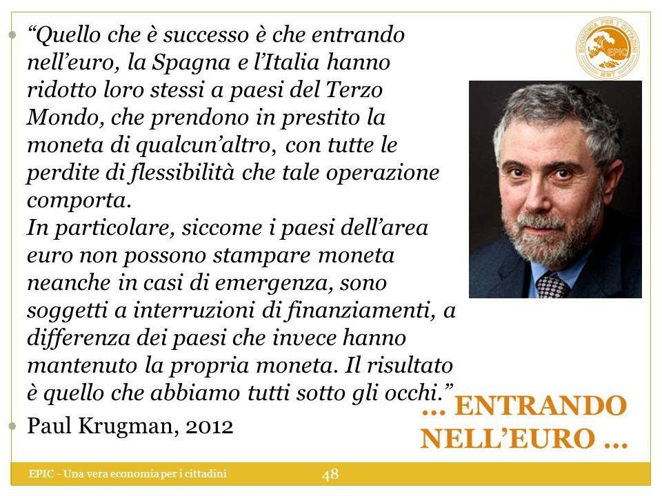 """EPIC - Una vera economia per i cittadini 48 … ENTRANDO NELL'EURO … """"Quello che è successo è che entrando nell'euro, la Spagna e l'Italia hanno ridotto"""
