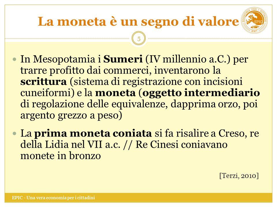 La moneta è un segno di valore EPIC - Una vera economia per i cittadini 5 In Mesopotamia i Sumeri (IV millennio a.C.) per trarre profitto dai commerci