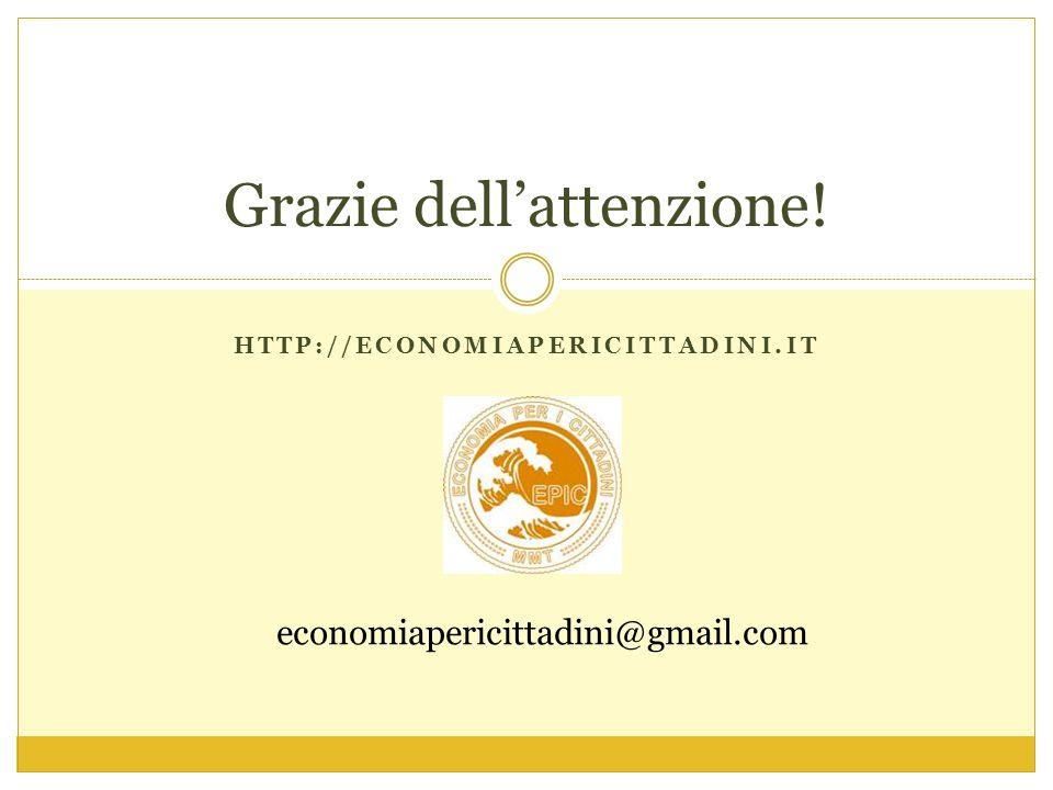 HTTP://ECONOMIAPERICITTADINI.IT Grazie dell'attenzione! economiapericittadini@gmail.com