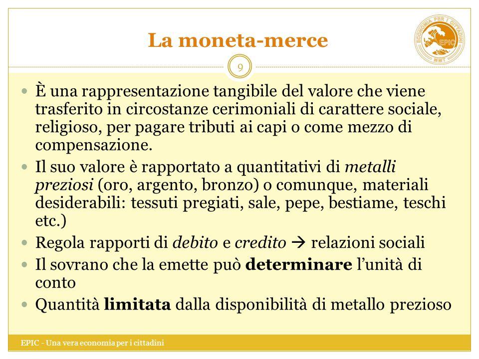 La moneta-merce EPIC - Una vera economia per i cittadini 9 È una rappresentazione tangibile del valore che viene trasferito in circostanze cerimoniali