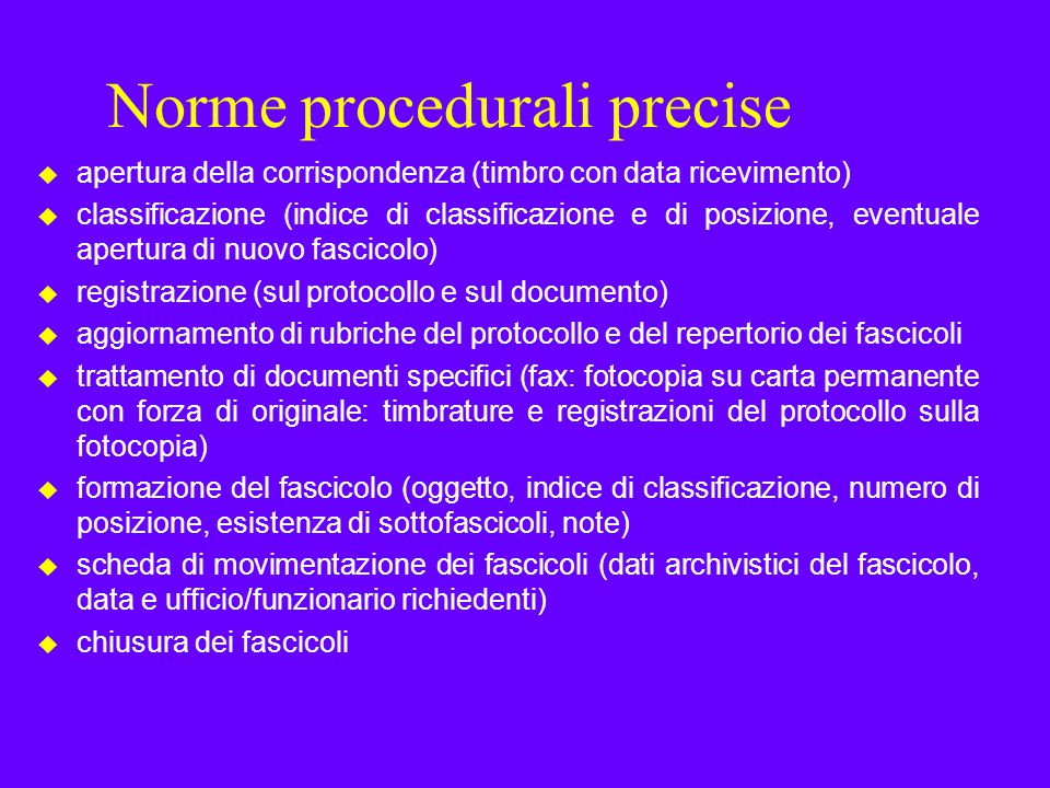 Norme procedurali precise u apertura della corrispondenza (timbro con data ricevimento) u classificazione (indice di classificazione e di posizione, e