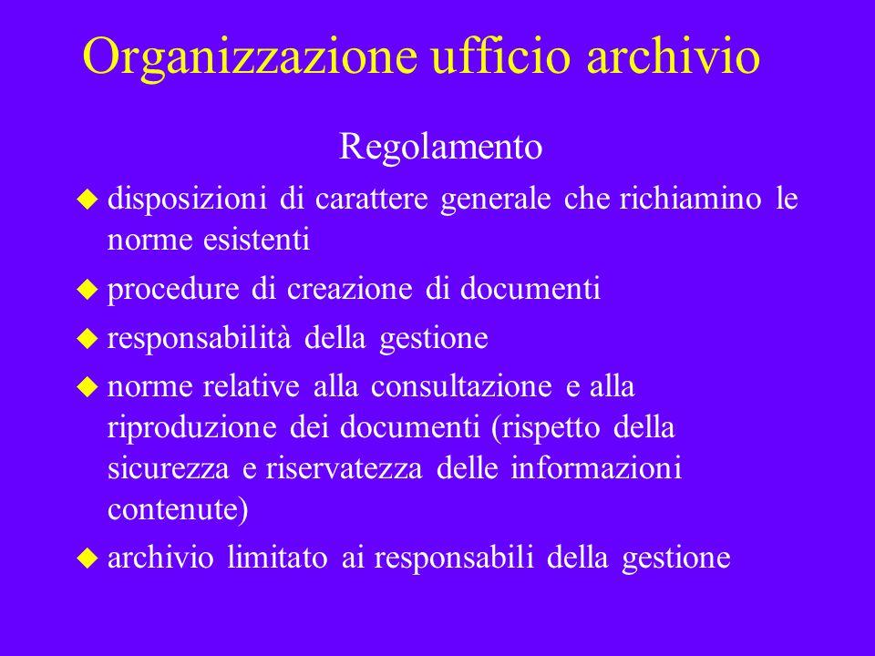 Organizzazione ufficio archivio Regolamento u disposizioni di carattere generale che richiamino le norme esistenti u procedure di creazione di documen