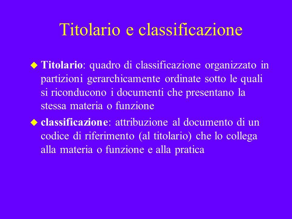 Titolario e classificazione u Titolario: quadro di classificazione organizzato in partizioni gerarchicamente ordinate sotto le quali si riconducono i