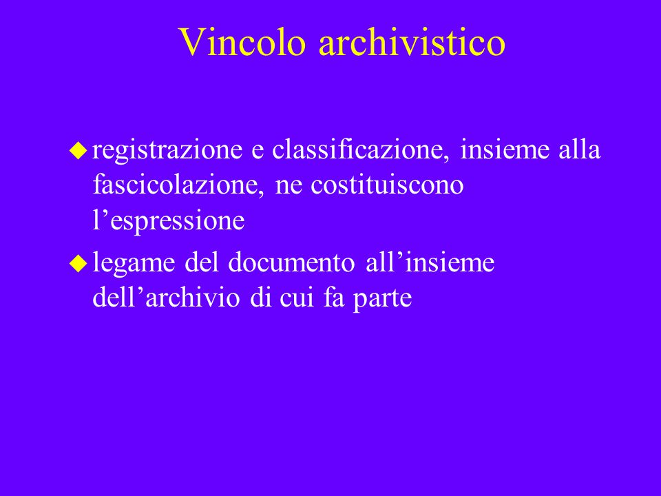 Vincolo archivistico u registrazione e classificazione, insieme alla fascicolazione, ne costituiscono l'espressione u legame del documento all'insieme dell'archivio di cui fa parte
