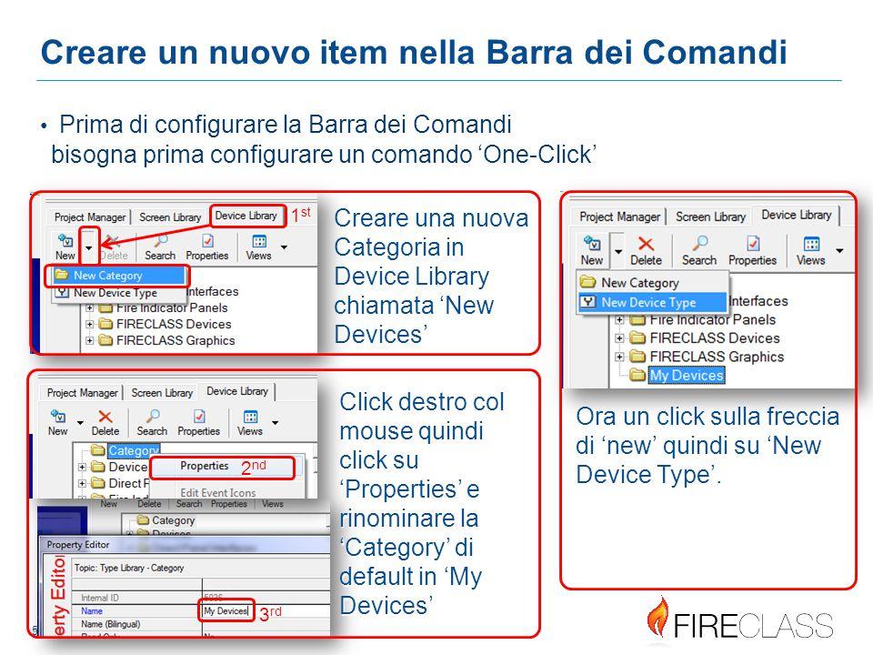 55 5 5 Creare un nuovo item nella Barra dei Comandi Prima di configurare la Barra dei Comandi bisogna prima configurare un comando 'One-Click' 1 st Creare una nuova Categoria in Device Library chiamata 'New Devices' Click destro col mouse quindi click su 'Properties' e rinominare la 'Category' di default in 'My Devices' 2 nd 3 rd Ora un click sulla freccia di 'new' quindi su 'New Device Type'.