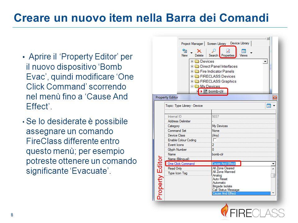 88 8 8 Creare un nuovo item nella Barra dei Comandi Aprire il 'Property Editor' per il nuovo dispositivo 'Bomb Evac', quindi modificare 'One Click Command' scorrendo nel menù fino a 'Cause And Effect'.