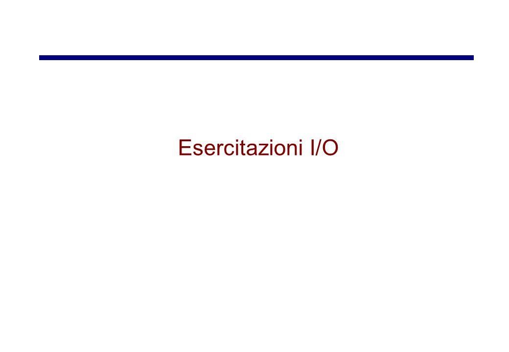Esercitazioni I/O