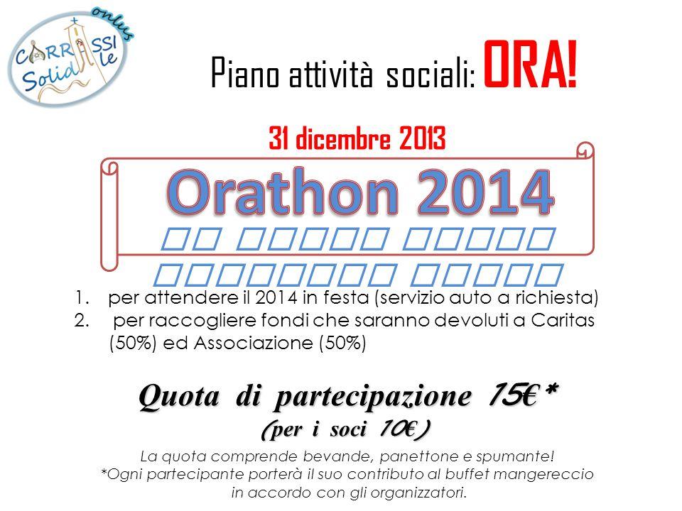 Piano attività sociali: ORA! 1.per attendere il 2014 in festa (servizio auto a richiesta) 2. per raccogliere fondi che saranno devoluti a Caritas (50%