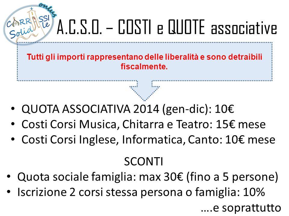 A.C.S.O. – COSTI e QUOTE associative QUOTA ASSOCIATIVA 2014 (gen-dic): 10€ Costi Corsi Musica, Chitarra e Teatro: 15€ mese Costi Corsi Inglese, Inform