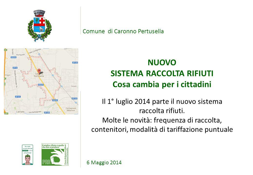 Comune di Caronno Pertusella NUOVO SISTEMA RACCOLTA RIFIUTI Cosa cambia per i cittadini 6 Maggio 2014 Il 1° luglio 2014 parte il nuovo sistema raccolt