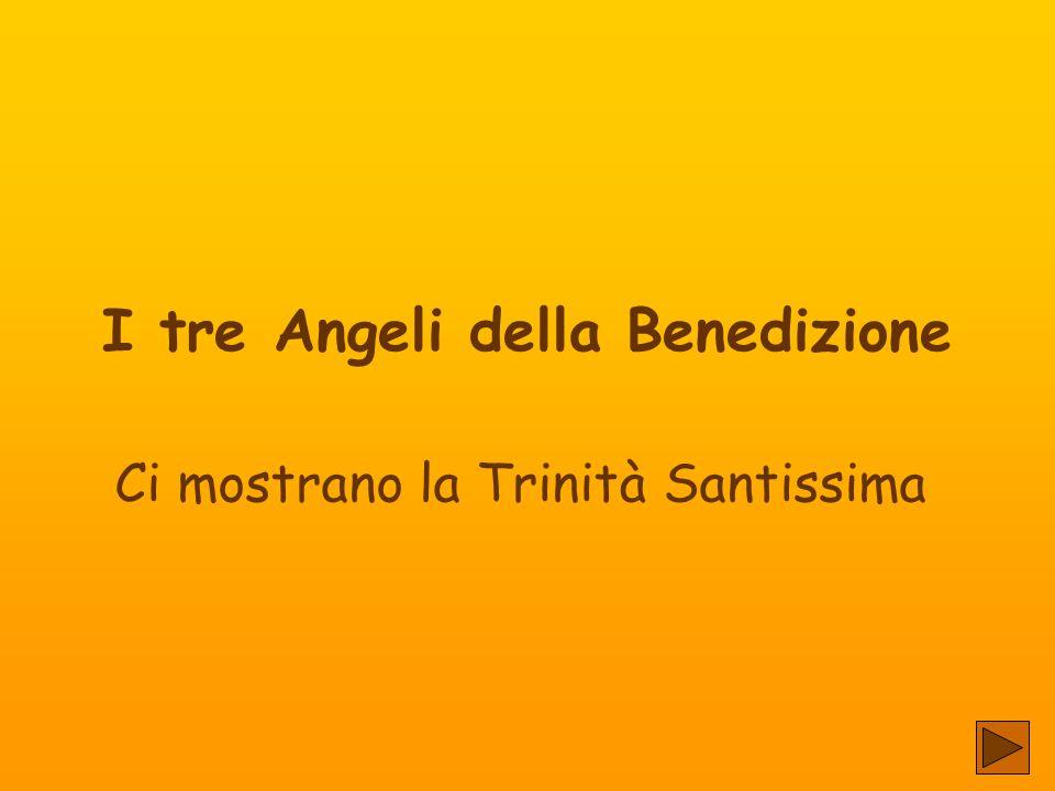 I tre Angeli della Benedizione Ci mostrano la Trinità Santissima