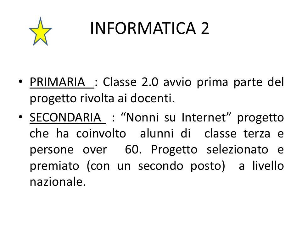 """INFORMATICA 2 PRIMARIA : Classe 2.0 avvio prima parte del progetto rivolta ai docenti. SECONDARIA : """"Nonni su Internet"""" progetto che ha coinvolto alun"""