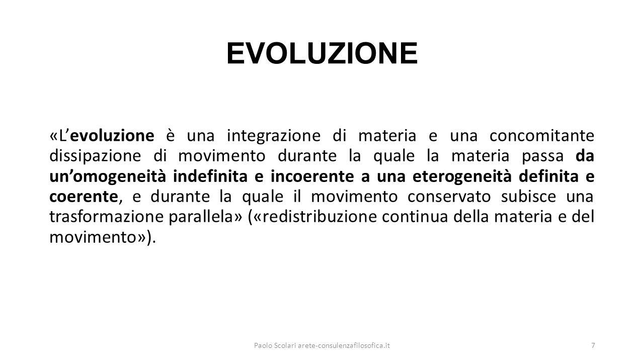 EVOLUZIONE «L'evoluzione è una integrazione di materia e una concomitante dissipazione di movimento durante la quale la materia passa da un'omogeneità indefinita e incoerente a una eterogeneità definita e coerente, e durante la quale il movimento conservato subisce una trasformazione parallela» («redistribuzione continua della materia e del movimento»).