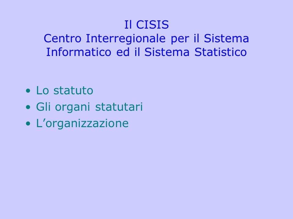 Il CISIS Centro Interregionale per il Sistema Informatico ed il Sistema Statistico Lo statuto Gli organi statutari L'organizzazione