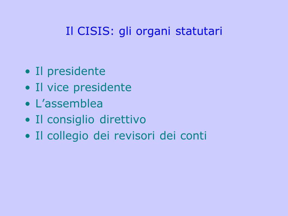 Il CISIS: gli organi statutari Il presidente Il vice presidente L'assemblea Il consiglio direttivo Il collegio dei revisori dei conti