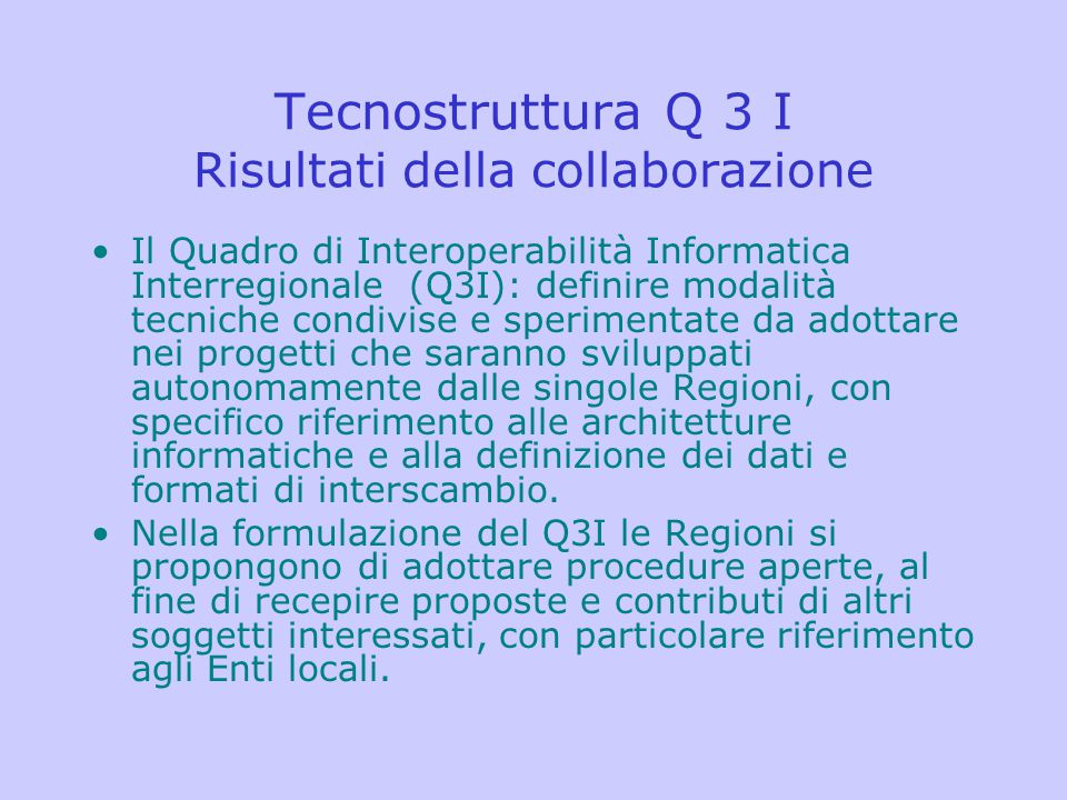 Tecnostruttura Q 3 I Risultati della collaborazione Il Quadro di Interoperabilità Informatica Interregionale (Q3I): definire modalità tecniche condivi