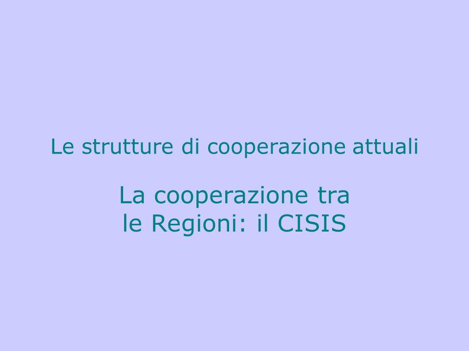 Le strutture di cooperazione attuali La cooperazione tra le Regioni: il CISIS