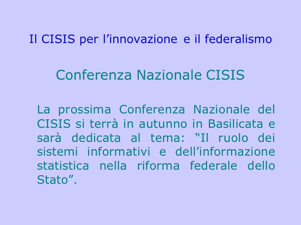 Il CISIS per l'innovazione e il federalismo Conferenza Nazionale CISIS La prossima Conferenza Nazionale del CISIS si terrà in autunno in Basilicata e