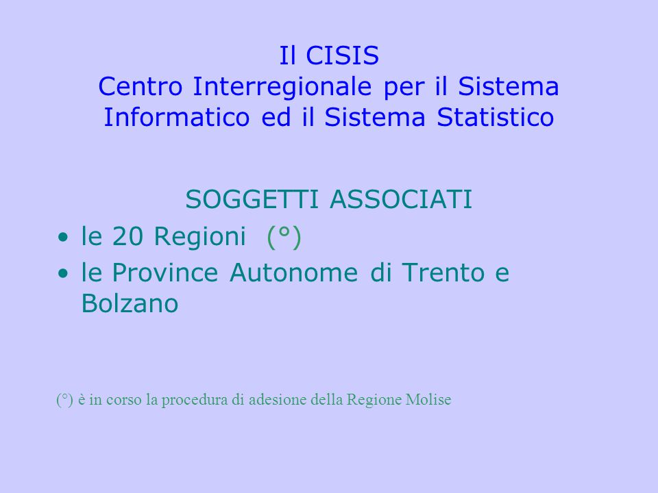Il CISIS Centro Interregionale per il Sistema Informatico ed il Sistema Statistico SOGGETTI ASSOCIATI le 20 Regioni (°) le Province Autonome di Trento