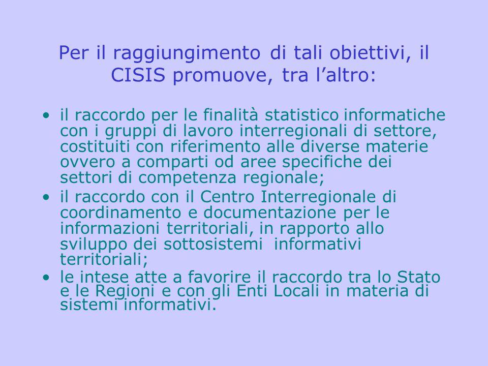 Per il raggiungimento di tali obiettivi, il CISIS promuove, tra l'altro: il raccordo per le finalità statistico informatiche con i gruppi di lavoro in