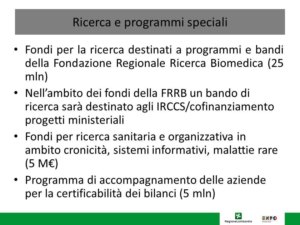 Ricerca e programmi speciali Fondi per la ricerca destinati a programmi e bandi della Fondazione Regionale Ricerca Biomedica (25 mln) Nell'ambito dei