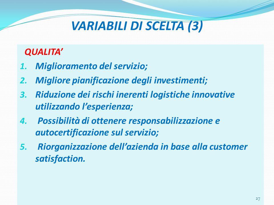 VARIABILI DI SCELTA (3) QUALITA' 1. Miglioramento del servizio; 2. Migliore pianificazione degli investimenti; 3. Riduzione dei rischi inerenti logist