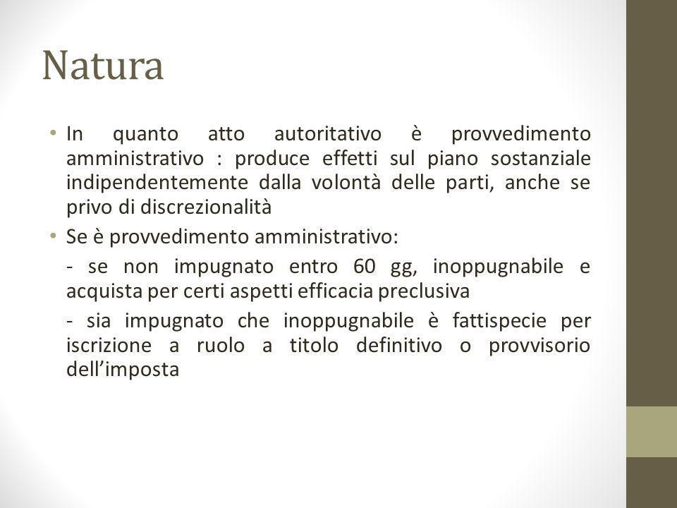 Natura In quanto atto autoritativo è provvedimento amministrativo : produce effetti sul piano sostanziale indipendentemente dalla volontà delle parti,