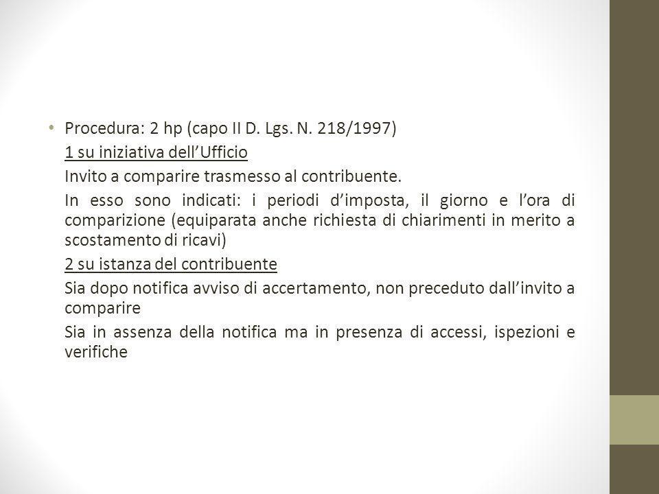 Procedura: 2 hp (capo II D. Lgs. N. 218/1997) 1 su iniziativa dell'Ufficio Invito a comparire trasmesso al contribuente. In esso sono indicati: i peri