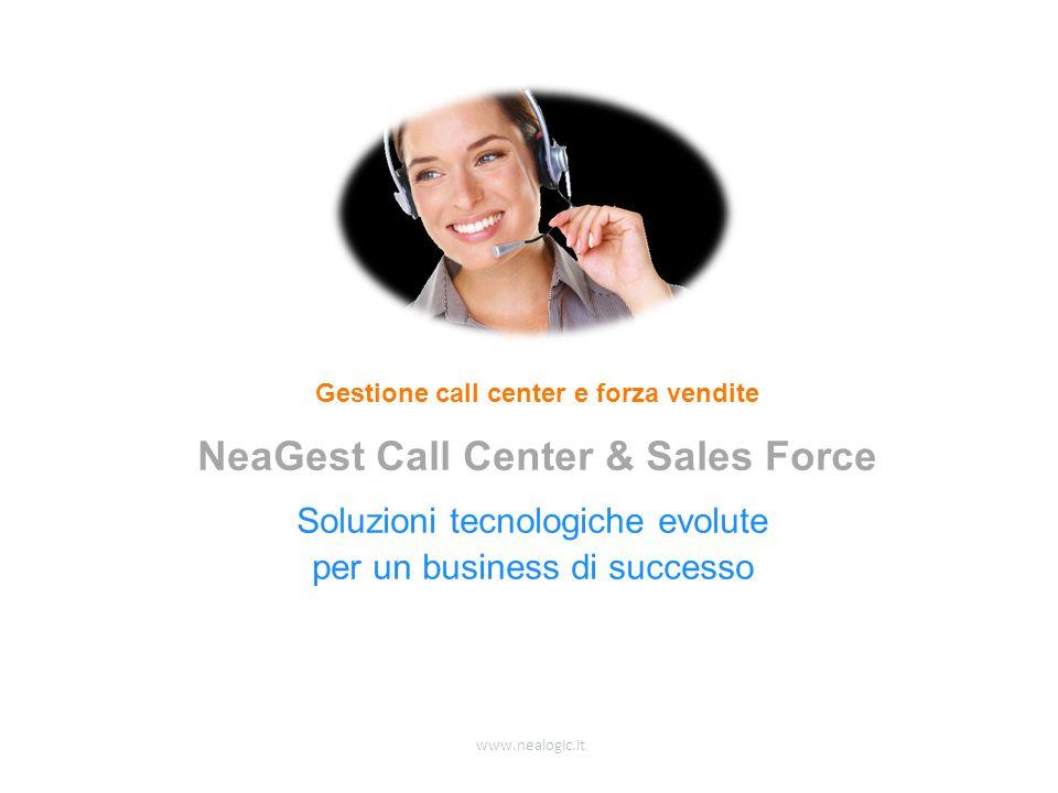 www.nealogic.it Soluzioni tecnologiche evolute per un business di successo Gestione call center e forza vendite NeaGest Call Center & Sales Force