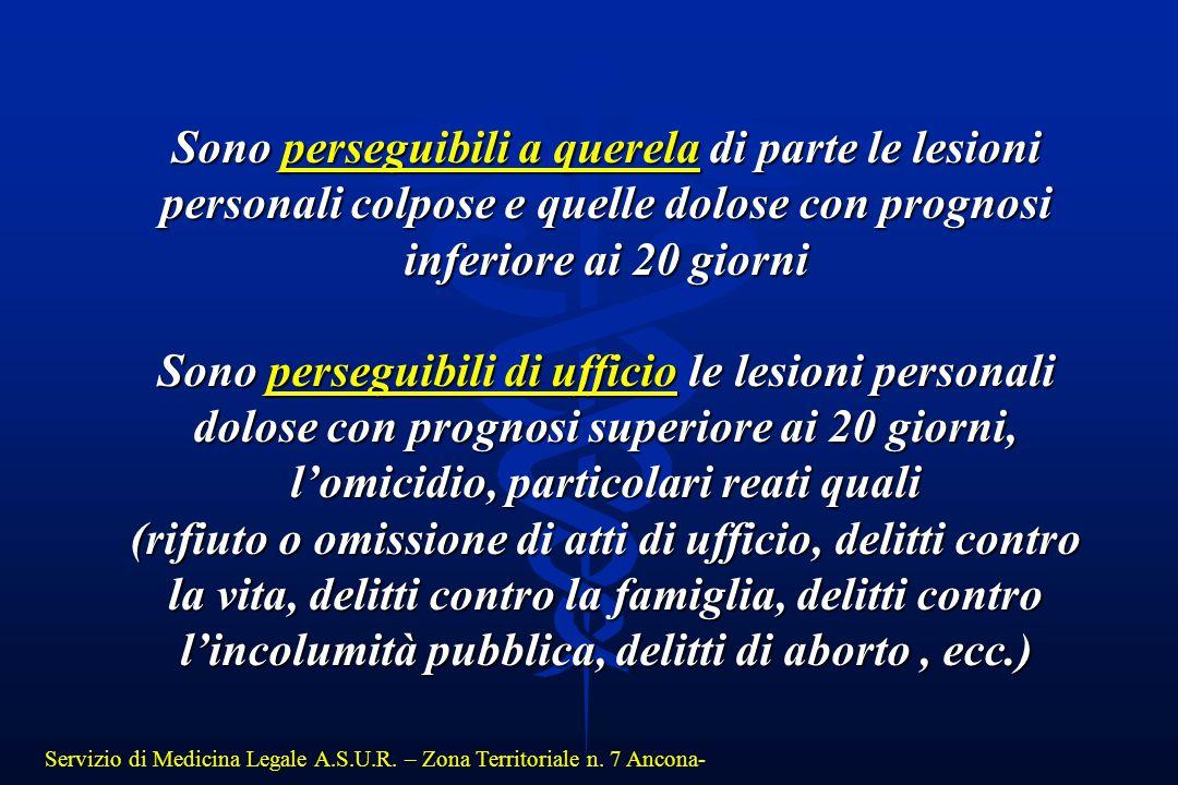Servizio di Medicina Legale A.S.U.R. – Zona Territoriale n. 7 Ancona- Sono perseguibili a querela di parte le lesioni personali colpose e quelle dolos