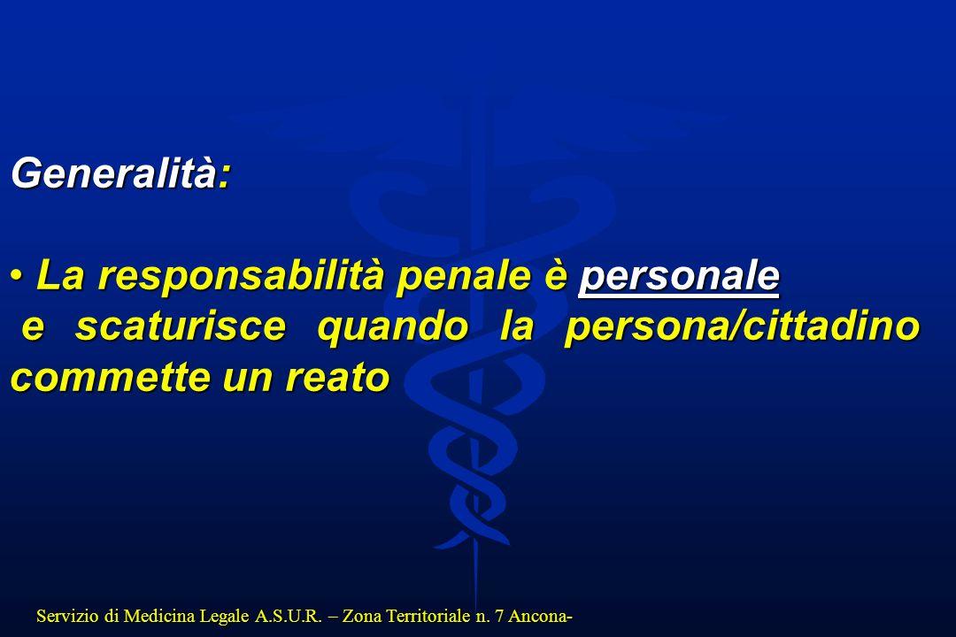 Servizio di Medicina Legale A.S.U.R. – Zona Territoriale n. 7 Ancona- Generalità: La responsabilità penale è personale La responsabilità penale è pers
